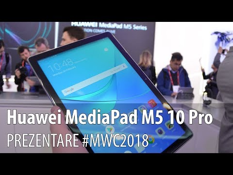 Huawei MediaPad M5 10 Pro - Video-prezentare hands-on de la #MWC2018 din Barcelona