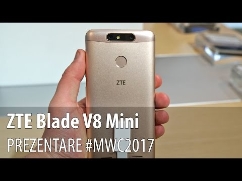 ZTE Blade V8 Mini - Prezentare hands-on de la #MWC2017 din Barcelona