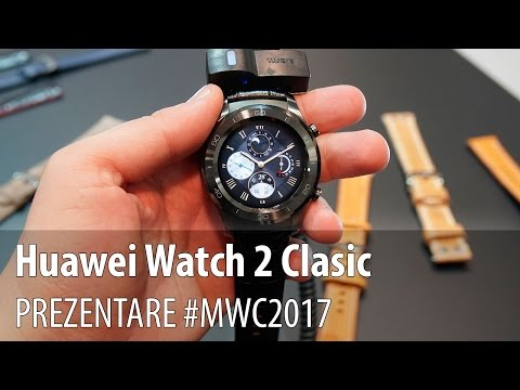 Huawei Watch 2 Clasic - Prezentare hands-on de la #MWC2017 din Barcelona