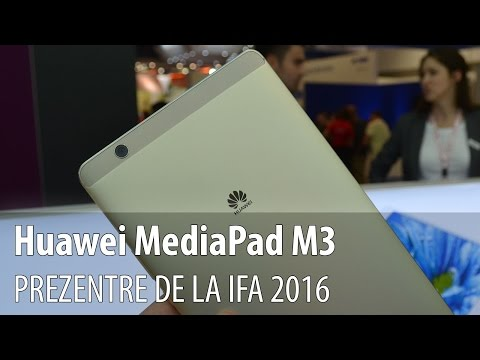Huawei MediaPad M3, prezentare video Hands-on de la IFA 2016 din Berlin
