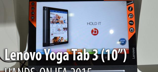 IFA 2015: Lenovo Yoga Tab 3 10 inch hands-on - tableta midrange cu camera rotativă şi baterie generoasă (Video)