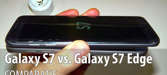 Samsung Galaxy S7 versus Samsung Galaxy S7 Edge: ce e diferit? (Video)